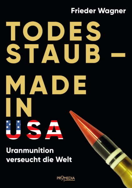 Frieder Wagner, Deadly Dust (2019) – an important book about uranium weapons